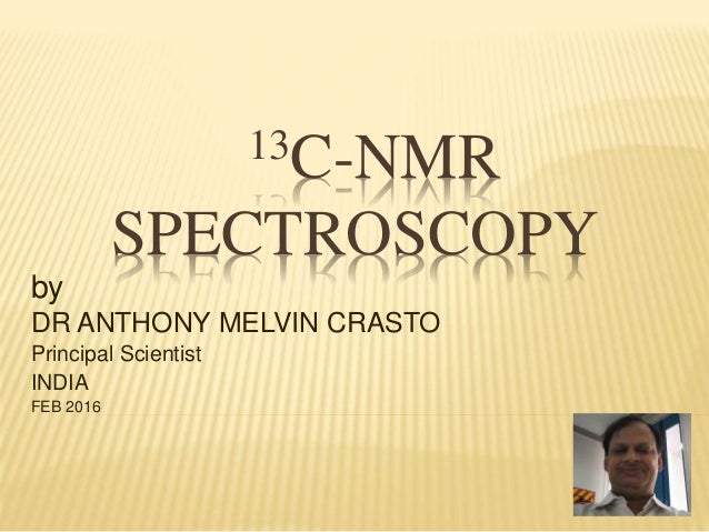 13C-NMR SPECTROSCOPY by DR ANTHONY MELVIN CRASTO Principal Scientist INDIA FEB 2016