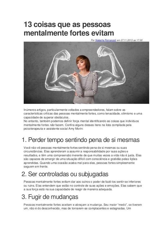 13 coisas que as pessoas mentalmente fortes evitam Por Natasha Romanzoti em 27.11.2013 as 17:00  Inúmeros artigos, particu...