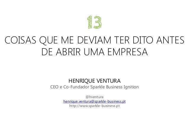 COISAS QUE ME DEVIAM TER DITO ANTES DE ABRIR UMA EMPRESA HENRIQUE VENTURA  CEO e Co-Fundador Sparkle Business Ignition @hv...