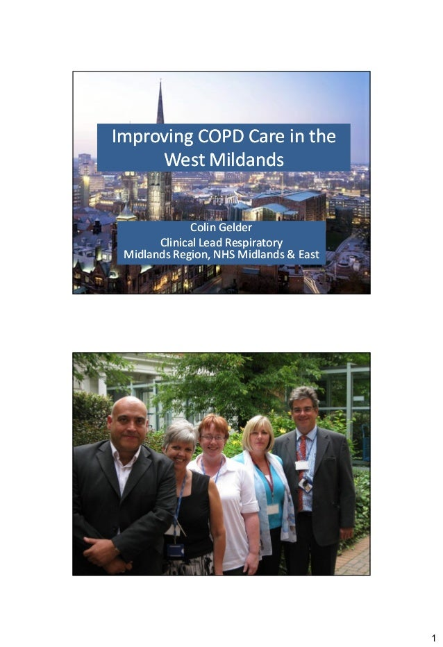 Improving COPD Care in the     West Mildands              Colin Gelder       Clinical Lead Respiratory Midlands Region, NH...