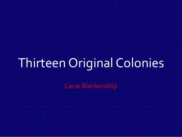 Thirteen Original Colonies Lacie Blankenship