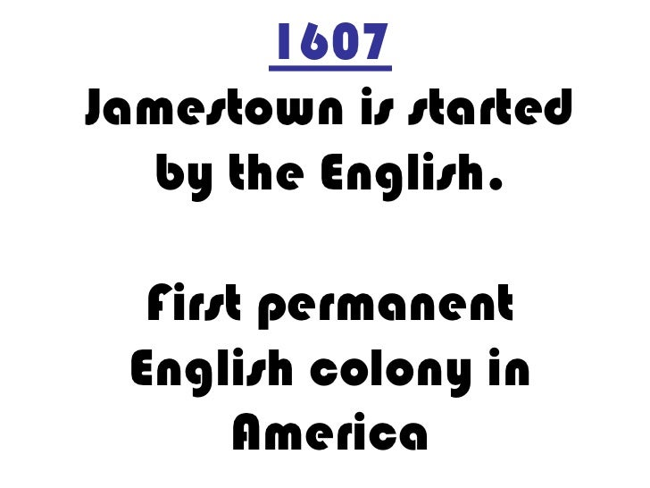 1607 Jamestown is started by the English.First permanent English colony in America<br />