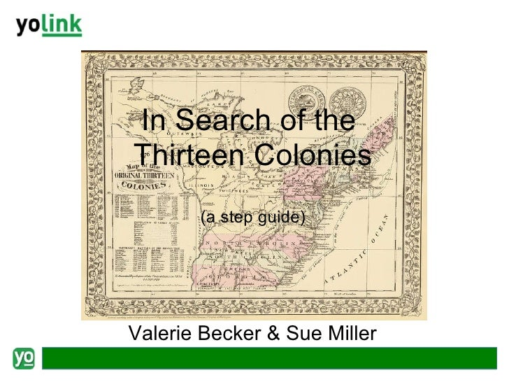 In Search of the  Thirteen Colonies (a step guide) Valerie Becker & Sue Miller