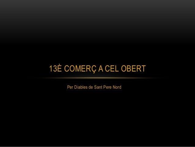 Per Diables de Sant Pere Nord 13È COMERÇ A CEL OBERT