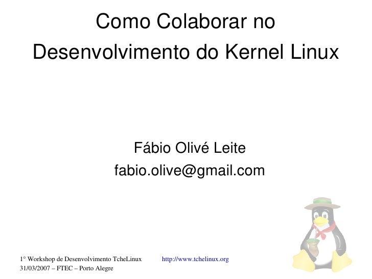 ComoColaborarno     DesenvolvimentodoKernelLinux                                      FábioOlivéLeite              ...