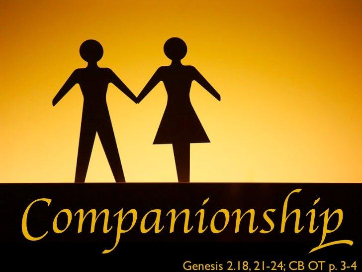 Companionship      Genesis 2.18, 21-24; CB OT p. 3-4