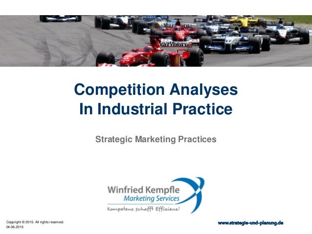 04.06.2015 Copyright © 2015. All rights reserved. www.strategie-und-planung.de Competition Analyses In Industrial Practice...