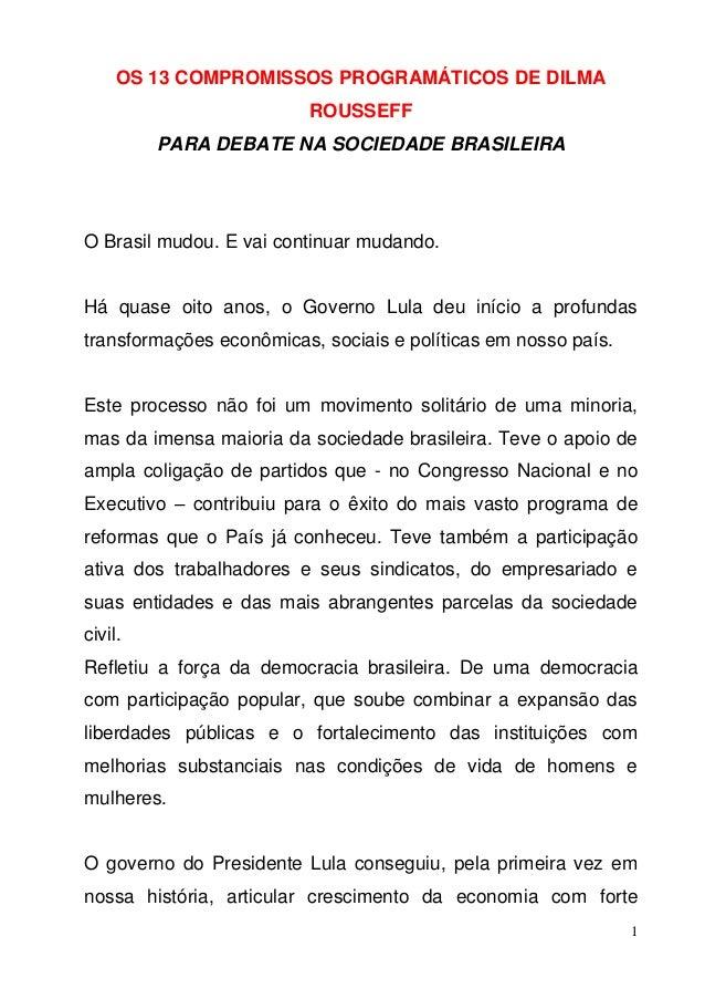 1 OS 13 COMPROMISSOS PROGRAMÁTICOS DE DILMA ROUSSEFF PARA DEBATE NA SOCIEDADE BRASILEIRA O Brasil mudou. E vai continuar m...