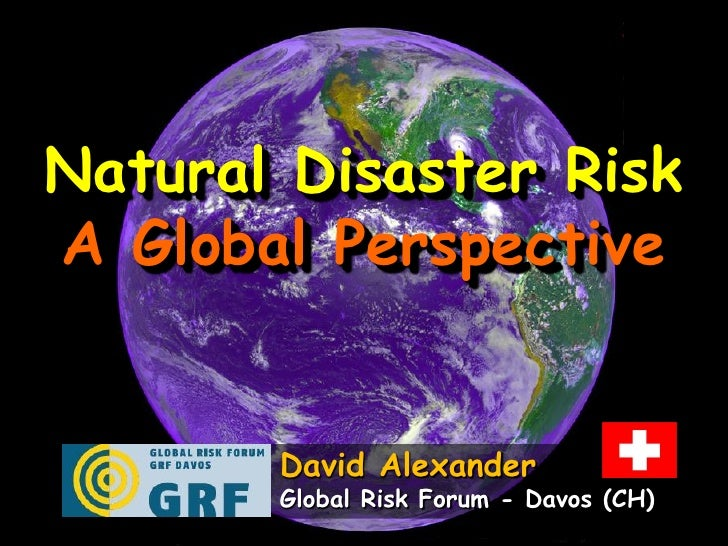Natural Disaster RiskA Global Perspective       David Alexander       Global Risk Forum - Davos (CH)