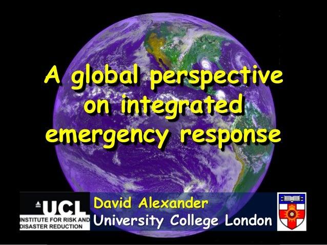 A global perspectiveon integratedemergency responseDavid AlexanderUniversity College London