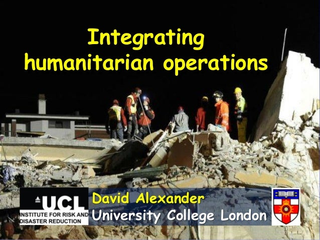 Integratinghumanitarian operationsDavid AlexanderUniversity College London