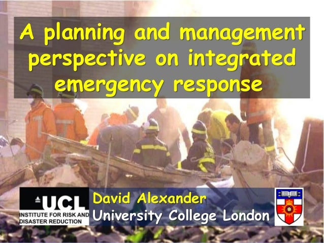 A planning and management perspective on integrated   emergency response      David Alexander      University College London