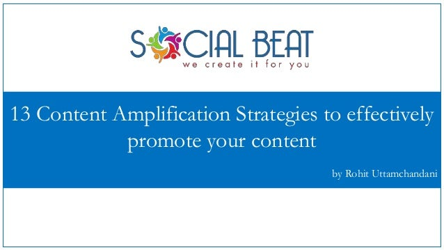 13 Content Amplification Strategies to effectively promote your content by Rohit Uttamchandani