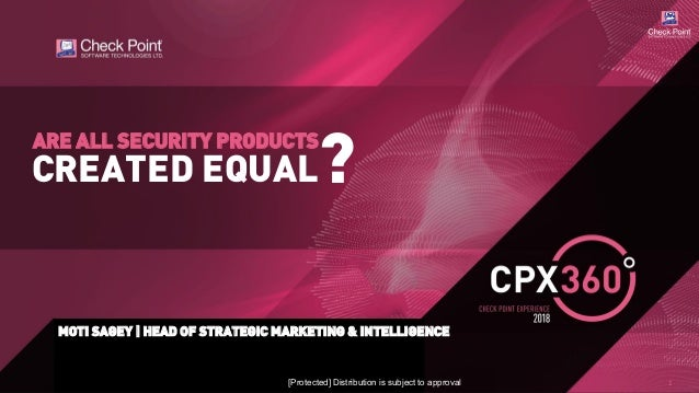 11 MOTI SAGEY | HEAD OF STRATEGIC MARKETING & INTELLIGENCE CREATED EQUAL ARE ALL SECURITY PRODUCTS ? [Protected] Distribut...
