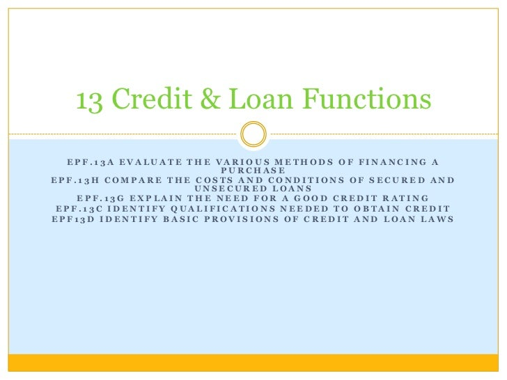 13 Credit & Loan Functions  EPF.13A EVALUATE THE VARIOUS METHODS OF FINANCING A                         PURCHASEEPF.13H CO...
