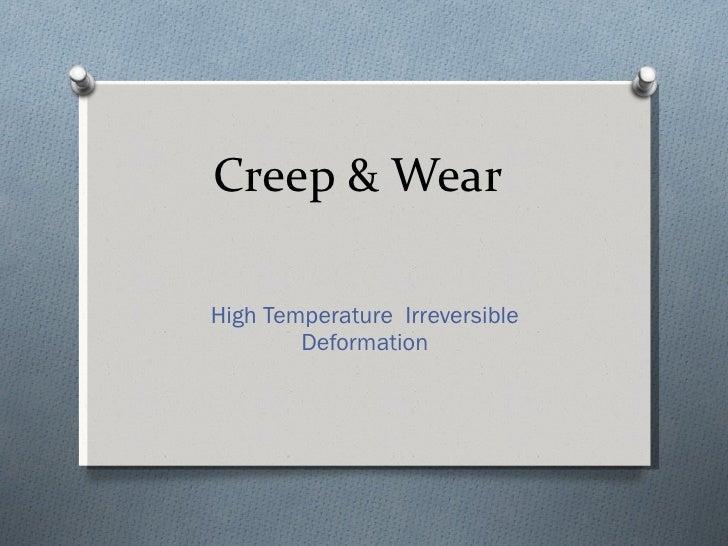 Creep & Wear High Temperature  Irreversible Deformation