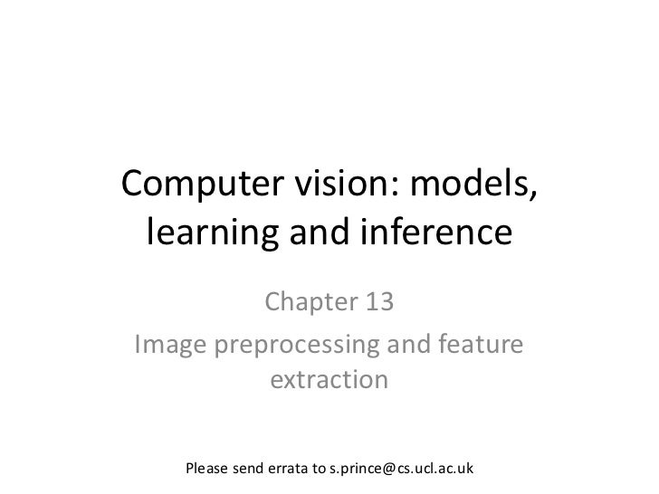 Computer vision: models, learning and inference          Chapter 13Image preprocessing and feature          extraction    ...