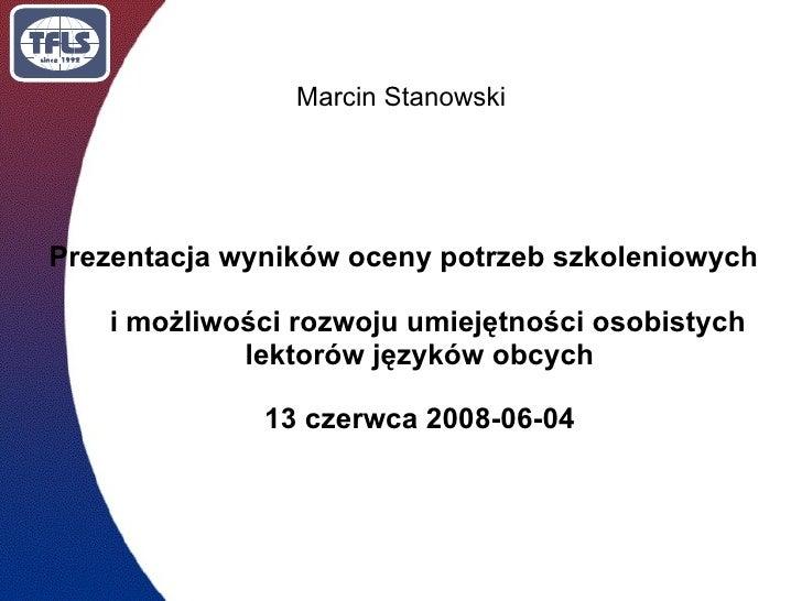 Marcin Stanowski     Prezentacja wyników oceny potrzeb szkoleniowych      i możliwości rozwoju umiejętności osobistych    ...