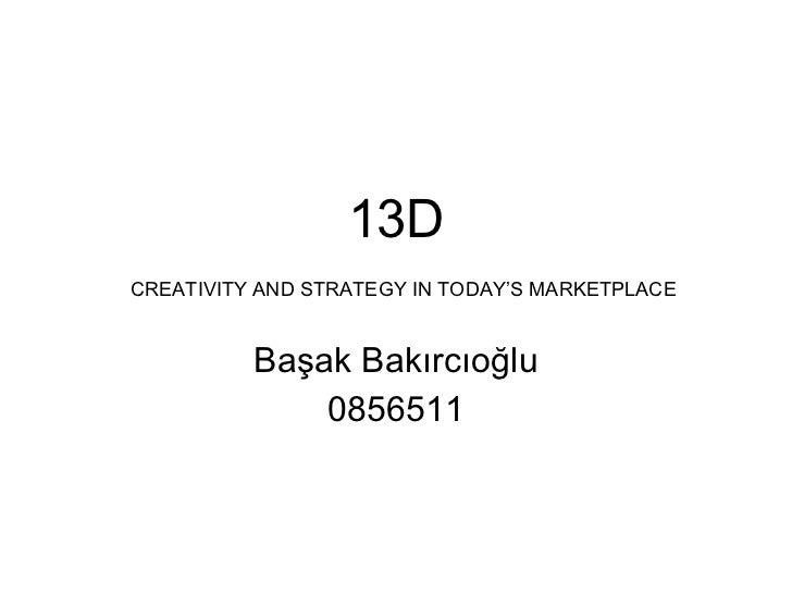 13D   CREATIVITY AND STRATEGY IN TODAY'S MARKETPLACE Başak Bakırcıoğlu 0856511