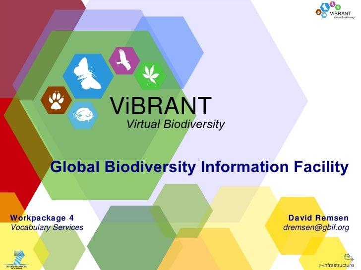 Global Biodiversity Information Facility David Remsen [email_address] Workpackage 4 Vocabulary Services ViBRANT Virtual Bi...