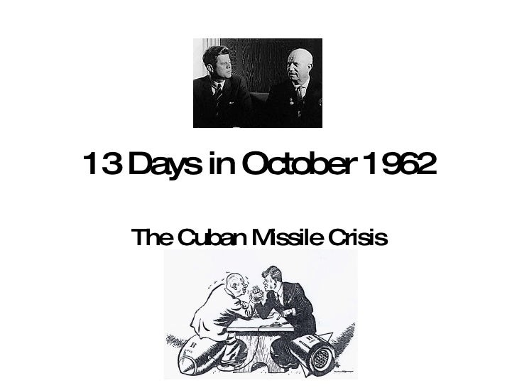 13 Days in October 1962 The Cuban Missile Crisis