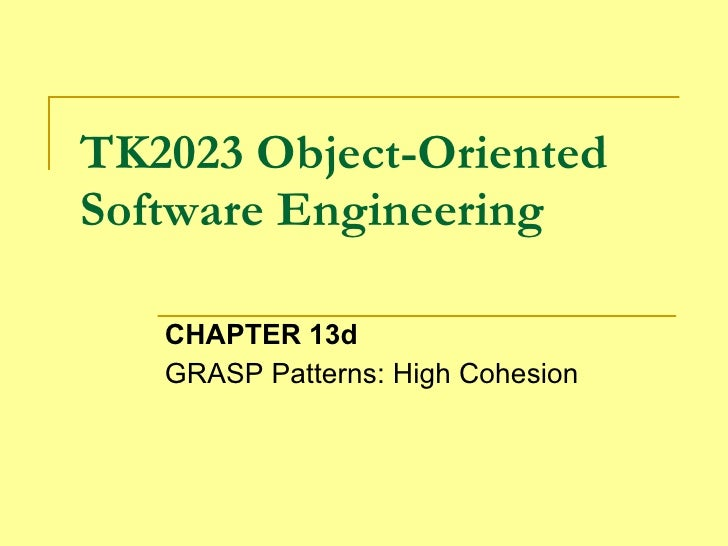 TK2023 Object-Oriented Software Engineering CHAPTER 13d GRASP Patterns: High Cohesion
