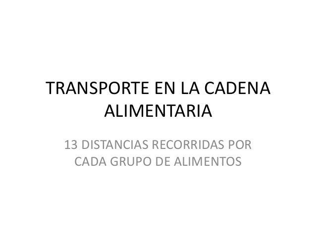 TRANSPORTE EN LA CADENA ALIMENTARIA 13 DISTANCIAS RECORRIDAS POR CADA GRUPO DE ALIMENTOS