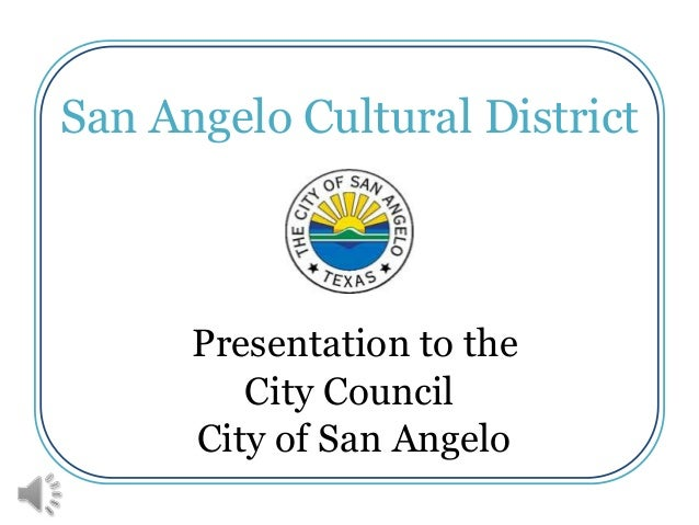 San Angelo Cultural District      Presentation to the         City Council      City of San Angelo