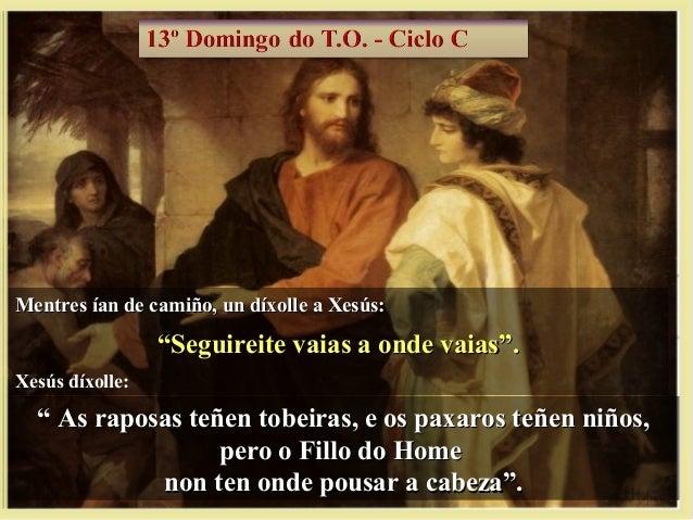 """Mentres ían de camiño, un díxolle a Xesús:Mentres ían de camiño, un díxolle a Xesús: """"""""Seguireite vaias a onde vaias"""".Segu..."""
