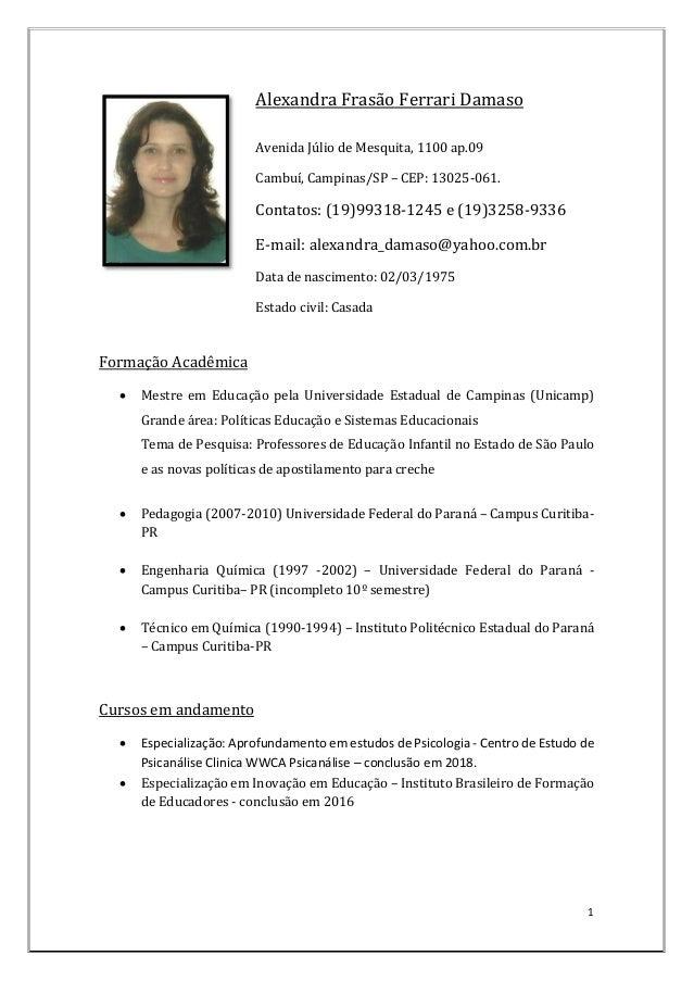 1 Alexandra Frasão Ferrari Damaso Avenida Júlio de Mesquita, 1100 ap.09 Cambuí, Campinas/SP – CEP: 13025-061. Contatos: (1...