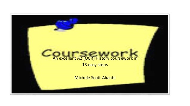 An excellent A2 (OCR) History coursework in 13 easy steps Michele Scott-Akanbi