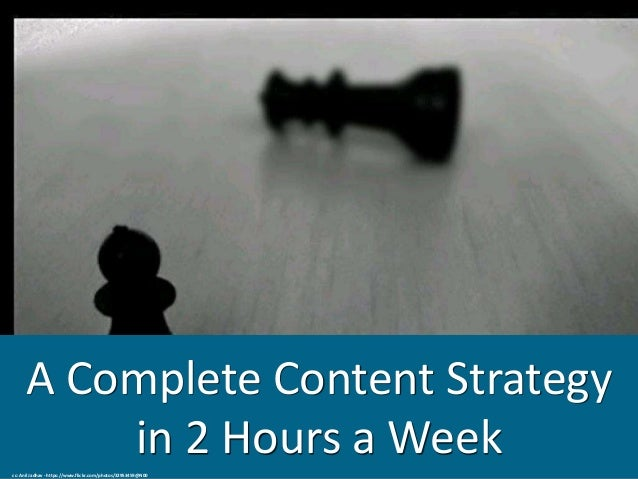 A Complete Content Strategy in 2 Hours a Weekcc: Anil Jadhav - https://www.flickr.com/photos/32953459@N00
