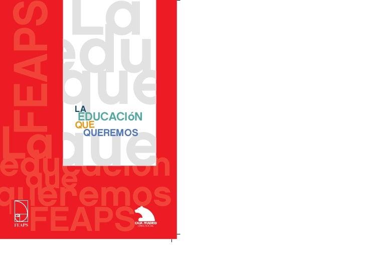 La  eduFEAP   que LALaque       EDUCACIóN       QUE        QUEREMOSeducación quequeremos  FEAPS