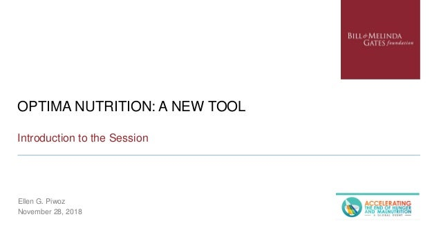 OPTIMA NUTRITION: A NEW TOOL Introduction to the Session Ellen G. Piwoz November 28, 2018