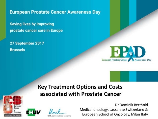 Key Treatment Options and Costs associated with Prostate Cancer Dr Dominik Berthold Medical oncology, Lausanne Switzerland...