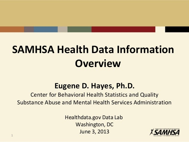 SAMHSA Health Data InformationOverviewEugene D. Hayes, Ph.D.Center for Behavioral Health Statistics and QualitySubstance A...