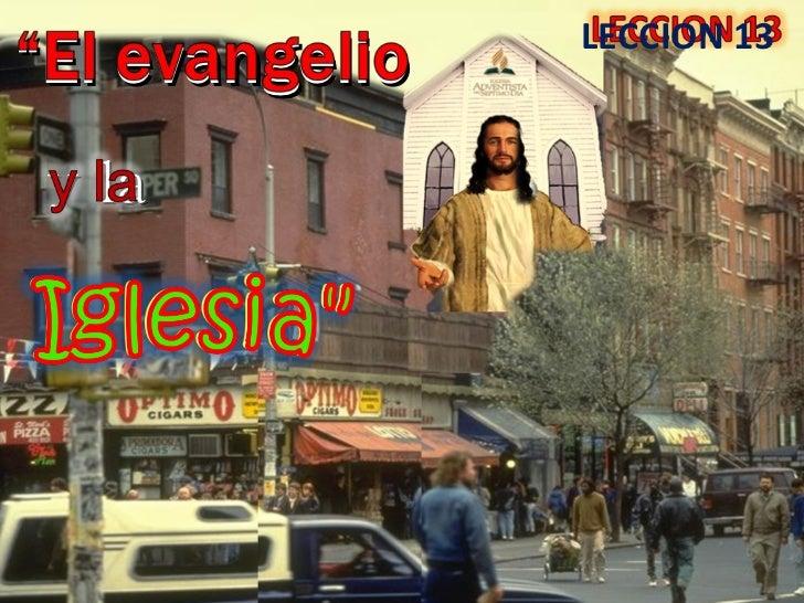 """"""" El evangelio  LECCION 13  y la"""