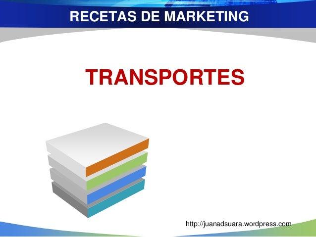 RECETAS DE MARKETING TRANSPORTES http://juanadsuara.wordpress.com