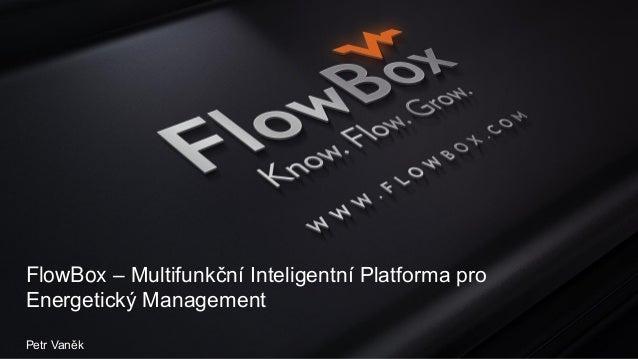 FlowBox – Multifunkční Inteligentní Platforma pro Energetický Management Petr Vaněk