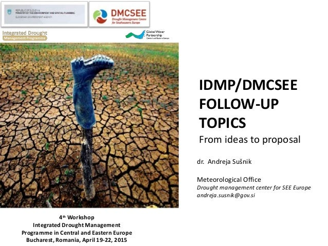 IDMP/DMCSEE FOLLOW-UP TOPICS From ideas to proposal 4th Workshop Integrated Drought Management Programme in Central and Ea...