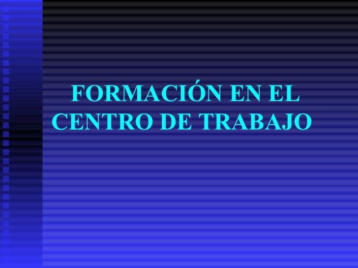 FORMACIÓN EN EL CENTRO DE TRABAJO