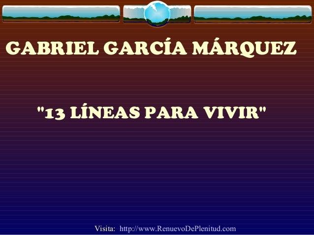 """GABRIEL GARCÍA MÁRQUEZ """"13 LÍNEAS PARA VIVIR"""" Visita: http://www.RenuevoDePlenitud.com"""