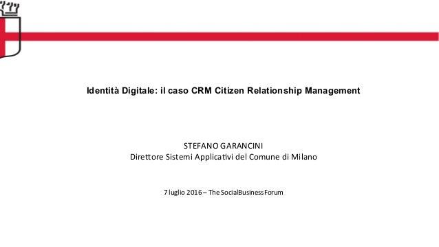 Identità Digitale: il caso CRM Citizen Relationship Management                STEFANO  GARANCINI   Dire1ore...