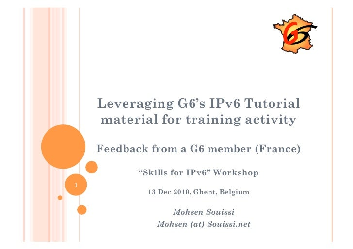 "Leveraging G6's IPv6 Tutorial    material for training activity    Feedback from a G6 member (France)          ""Skills for..."