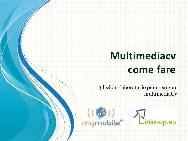 Multimediacv       come fare3 lezioni-laboratorio per creare un                    multimediaCV