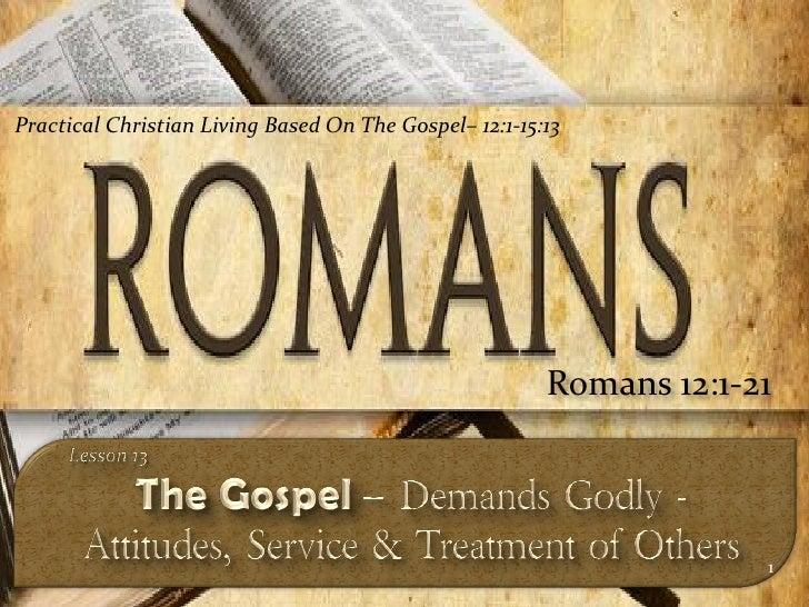 Practical Christian Living Based On The Gospel– 12:1-15:13                                                             Rom...