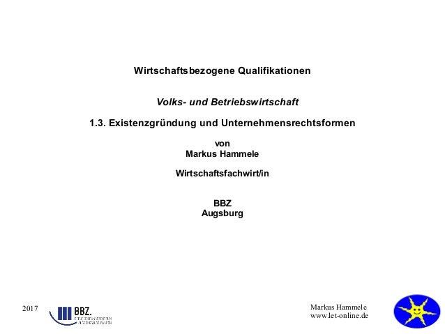 2017 Markus Hammele www.let-online.de Wirtschaftsbezogene Qualifikationen Volks- und Betriebswirtschaft 1.3. Existenzgründ...