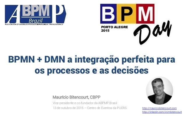 BPMN + DMN a integração perfeita para os processos e as decisões Maurício Bitencourt, CBPP Vice-presidente e co-fundador d...