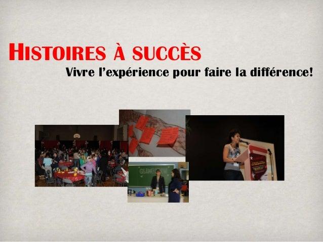 HISTOIRES    À SUCCÈS     Vivre l'expérience pour faire la différence!