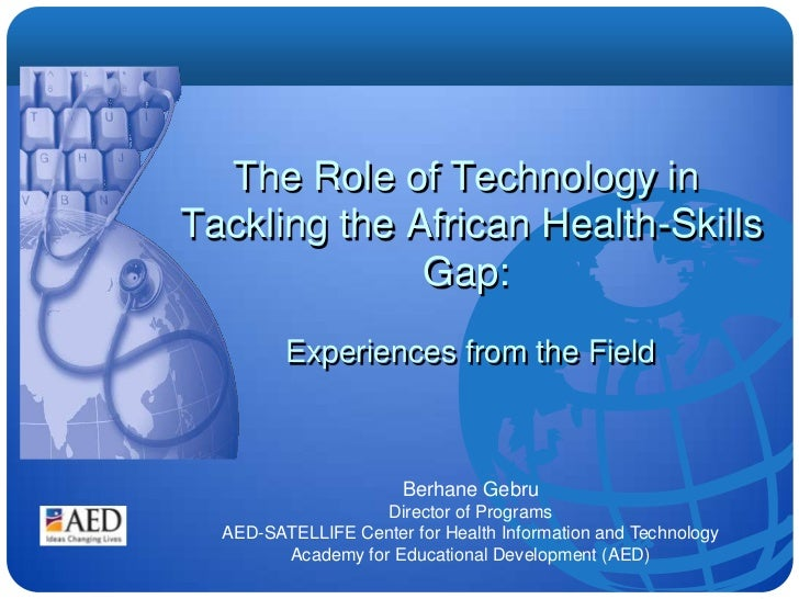 The Role of Technology in<br /> Tackling the African Health-Skills Gap: <br /> Experiences from the Field<br />Berhane Geb...